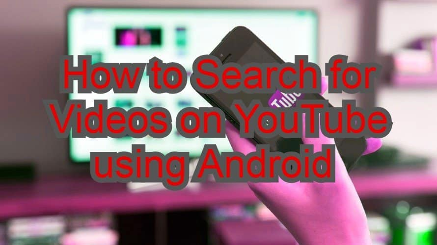 How to Search for Videos on YouTube using Android